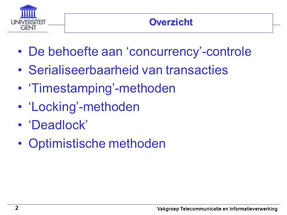 Vakgroep Telecommunicatie en Informatieverwerking 2 Overzicht De behoefte aan 'concurrency'-controle Serialiseerbaarheid van transacties 'Timestamping'-methoden 'Locking'-methoden 'Deadlock' Optimistische methoden