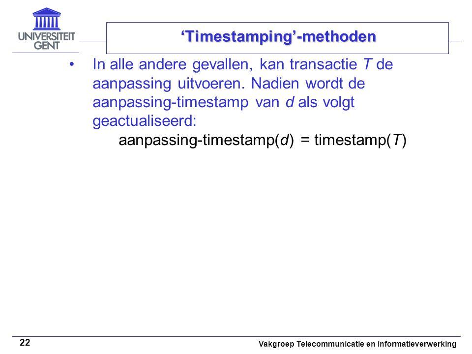Vakgroep Telecommunicatie en Informatieverwerking 22 'Timestamping'-methoden In alle andere gevallen, kan transactie T de aanpassing uitvoeren. Nadien