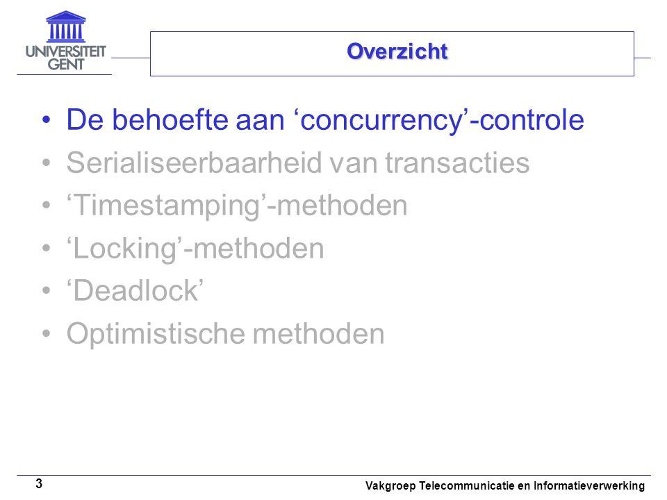 Vakgroep Telecommunicatie en Informatieverwerking 3 Overzicht De behoefte aan 'concurrency'-controle Serialiseerbaarheid van transacties 'Timestamping'-methoden 'Locking'-methoden 'Deadlock' Optimistische methoden