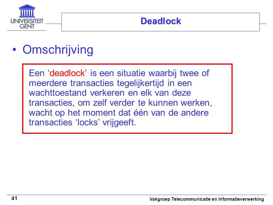 Vakgroep Telecommunicatie en Informatieverwerking 41 Deadlock Omschrijving Een 'deadlock' is een situatie waarbij twee of meerdere transacties tegelij