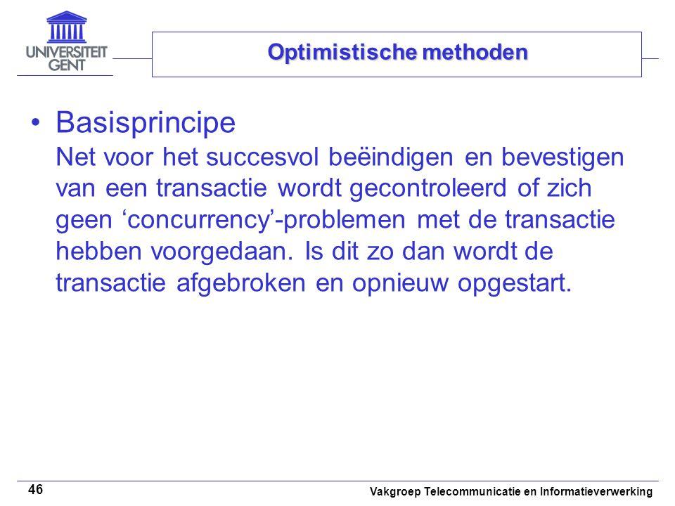 Vakgroep Telecommunicatie en Informatieverwerking 46 Optimistische methoden Basisprincipe Net voor het succesvol beëindigen en bevestigen van een tran
