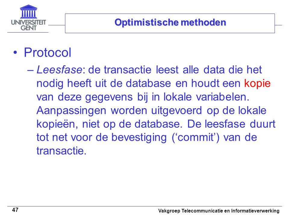 Vakgroep Telecommunicatie en Informatieverwerking 47 Optimistische methoden Protocol –Leesfase: de transactie leest alle data die het nodig heeft uit de database en houdt een kopie van deze gegevens bij in lokale variabelen.
