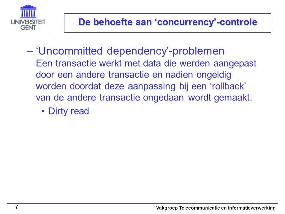 Vakgroep Telecommunicatie en Informatieverwerking 7 De behoefte aan 'concurrency'-controle –'Uncommitted dependency'-problemen Een transactie werkt me