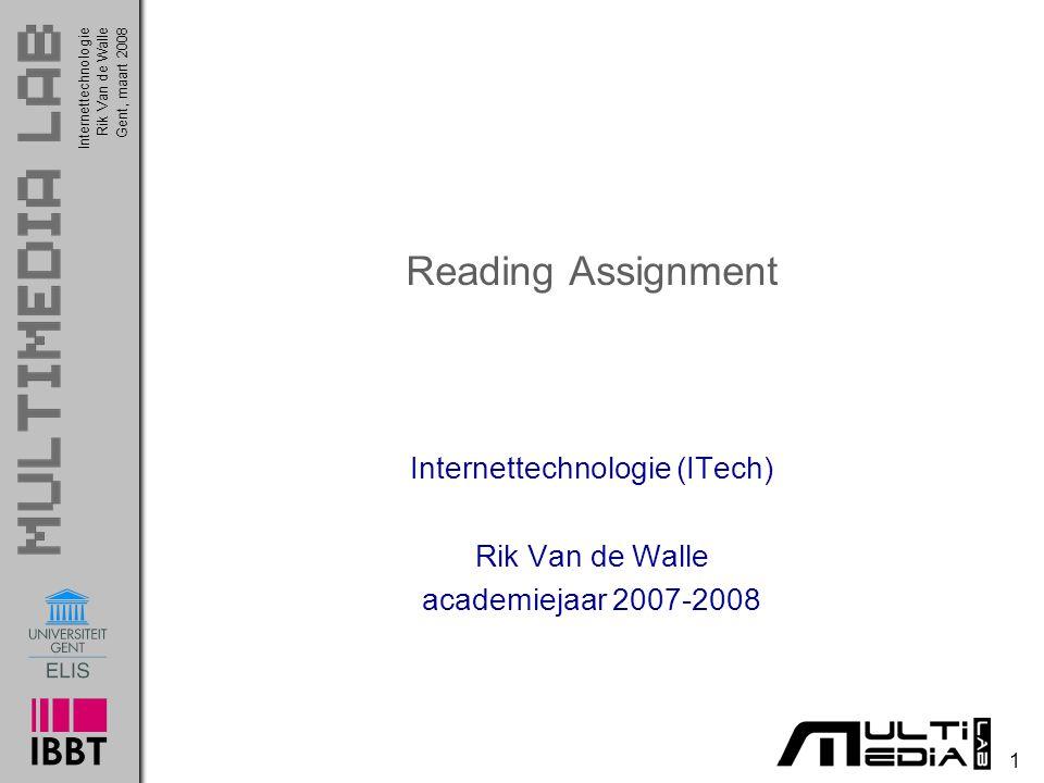 1 InternettechnologieRik Van de WalleGent, maart 2008 Reading Assignment Internettechnologie (ITech) Rik Van de Walle academiejaar 2007-2008