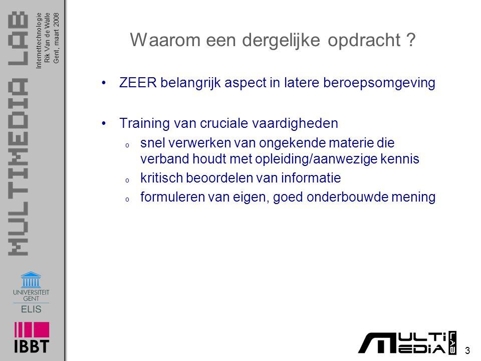 Internettechnologie 3 Rik Van de WalleGent, maart 2008 Waarom een dergelijke opdracht .