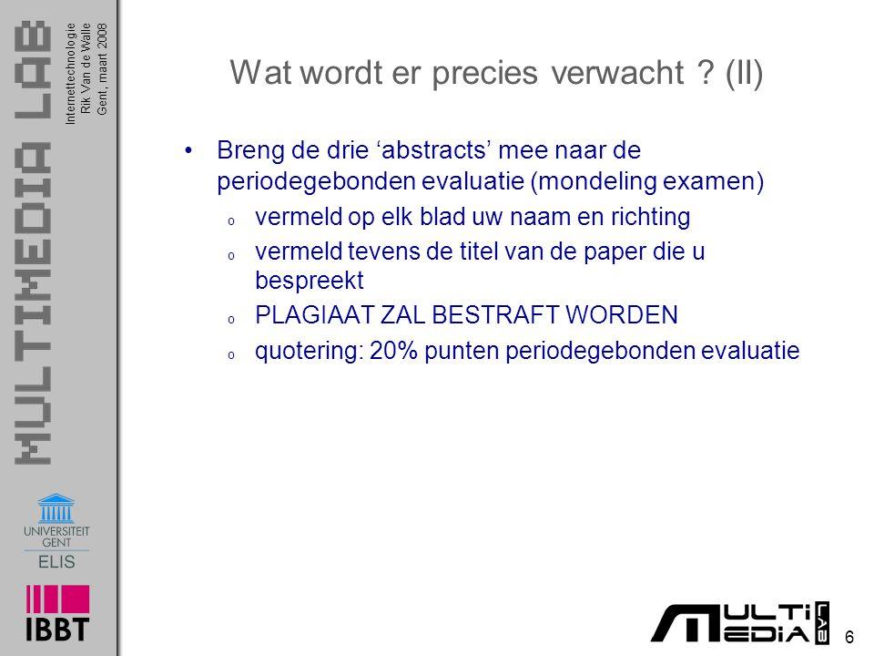 Internettechnologie 6 Rik Van de WalleGent, maart 2008 Wat wordt er precies verwacht .