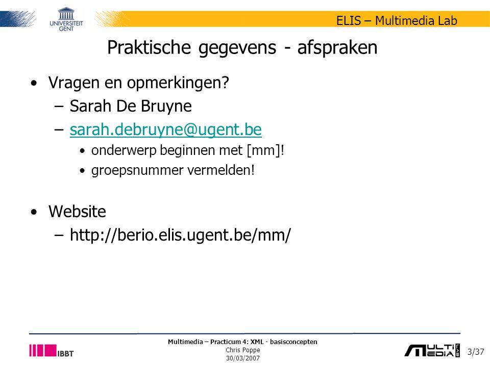 3/37 ELIS – Multimedia Lab Multimedia – Practicum 4: XML - basisconcepten Chris Poppe 30/03/2007 Praktische gegevens - afspraken Vragen en opmerkingen.