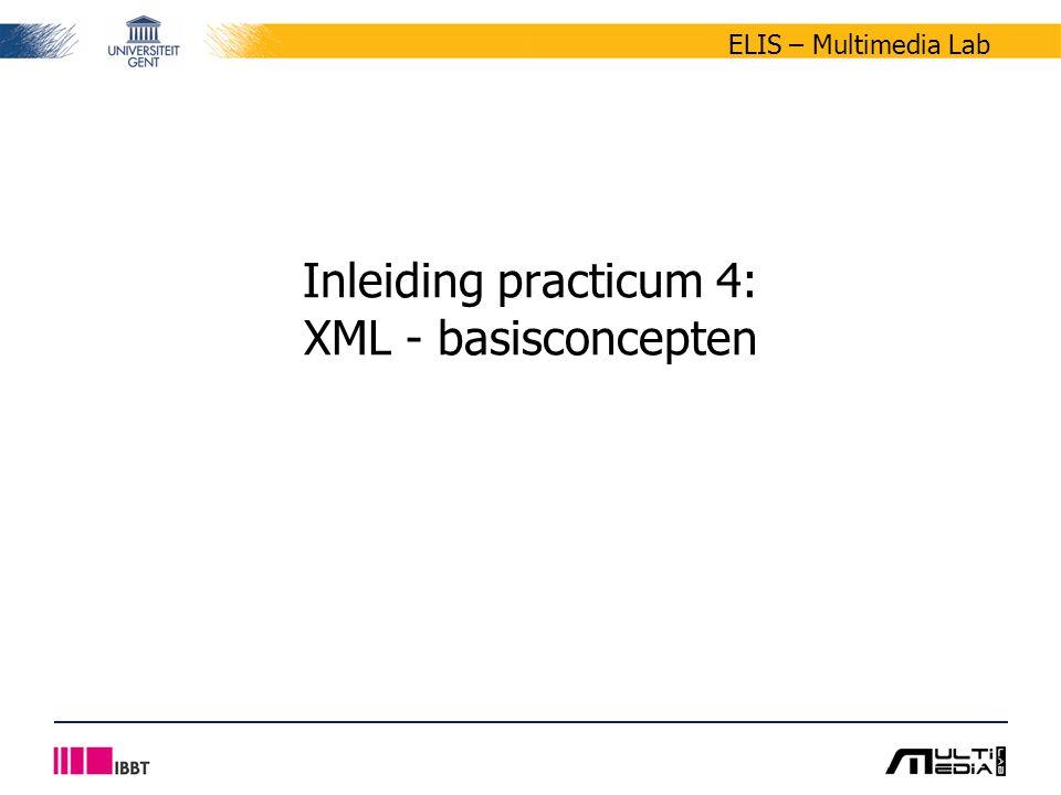ELIS – Multimedia Lab Inleiding practicum 4: XML - basisconcepten