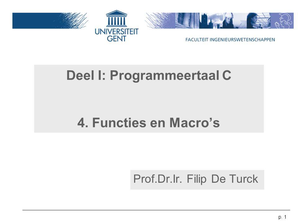 p. 1 Deel I: Programmeertaal C 4. Functies en Macro's Prof.Dr.Ir. Filip De Turck
