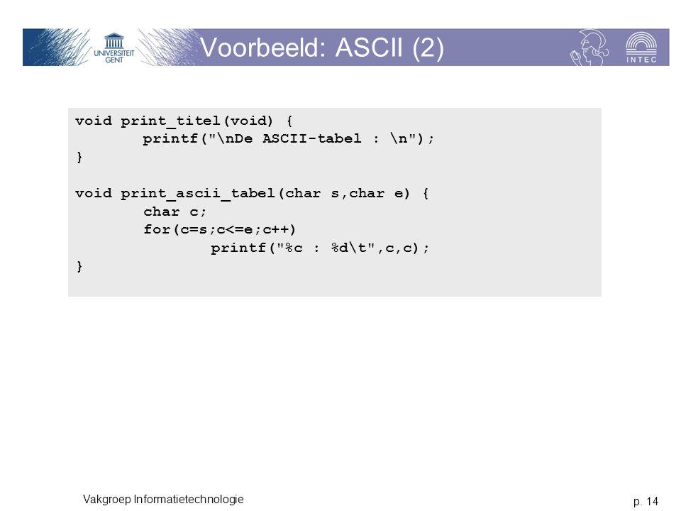 p. 14 Vakgroep Informatietechnologie Voorbeeld: ASCII (2) void print_titel(void) { printf(