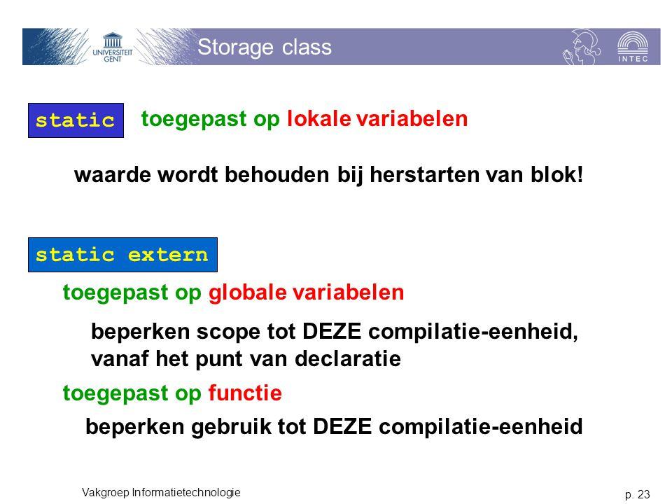 p. 23 Vakgroep Informatietechnologie Storage class static static extern toegepast op lokale variabelen toegepast op globale variabelen waarde wordt be