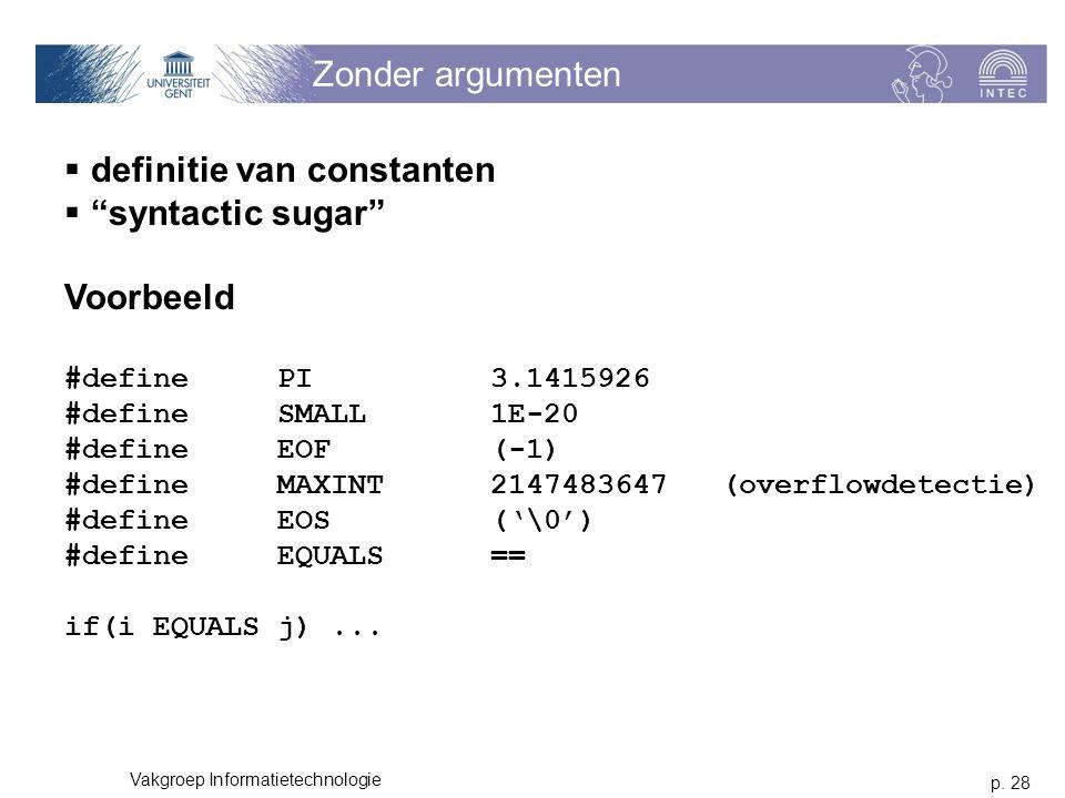 """p. 28 Vakgroep Informatietechnologie Zonder argumenten  definitie van constanten  """"syntactic sugar"""" Voorbeeld #definePI3.1415926 #defineSMALL1E-20 #"""