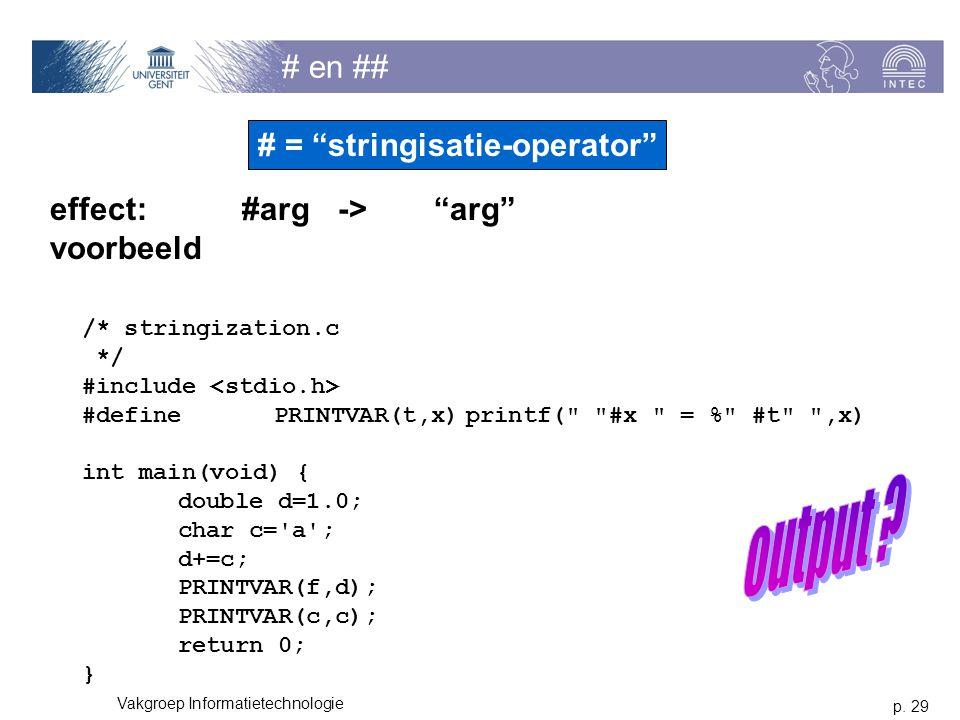 "p. 29 Vakgroep Informatietechnologie # en ## effect: #arg->""arg"" voorbeeld /* stringization.c */ #include #definePRINTVAR(t,x)printf("