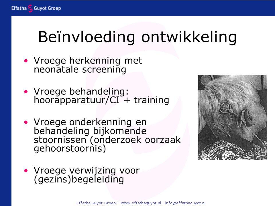 Effatha Guyot Groep – www.effathaguyot.nl - info@effathaguyot.nl Beïnvloeding ontwikkeling Vroege herkenning met neonatale screening Vroege behandelin