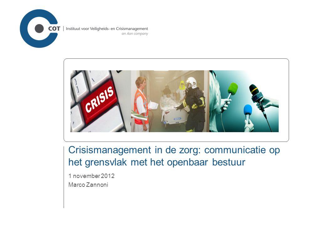 Crisismanagement in de zorg: communicatie op het grensvlak met het openbaar bestuur 1 november 2012 Marco Zannoni