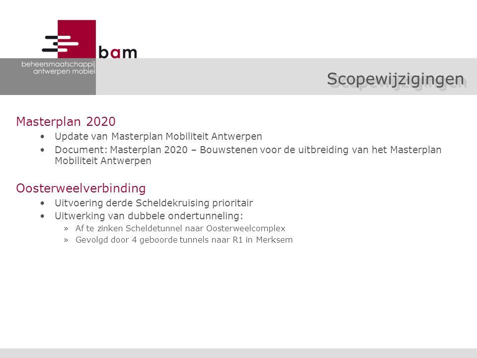 Masterplan 2020 Update van Masterplan Mobiliteit Antwerpen Document: Masterplan 2020 – Bouwstenen voor de uitbreiding van het Masterplan Mobiliteit Antwerpen Oosterweelverbinding Uitvoering derde Scheldekruising prioritair Uitwerking van dubbele ondertunneling: »Af te zinken Scheldetunnel naar Oosterweelcomplex »Gevolgd door 4 geboorde tunnels naar R1 in Merksem ScopewijzigingenScopewijzigingen