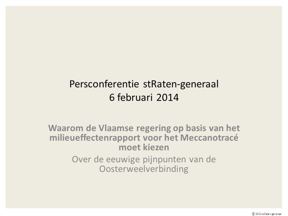 Persconferentie stRaten-generaal 6 februari 2014 Waarom de Vlaamse regering op basis van het milieueffectenrapport voor het Meccanotracé moet kiezen Over de eeuwige pijnpunten van de Oosterweelverbinding © 2013 stRaten-generaal