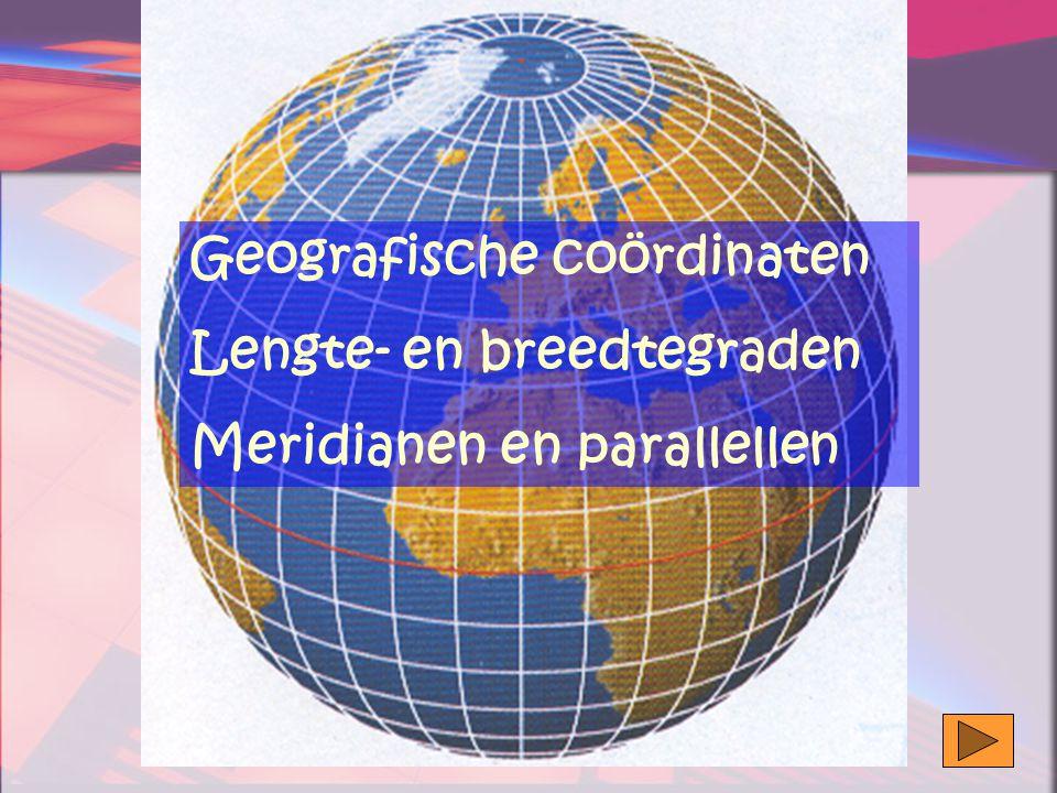 Geografische coördinaten Lengte- en breedtegraden Meridianen en parallellen
