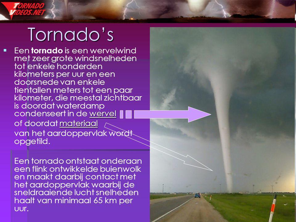 32 Tornado's  wervel  Een tornado is een wervelwind met zeer grote windsnelheden tot enkele honderden kilometers per uur en een doorsnede van enkele