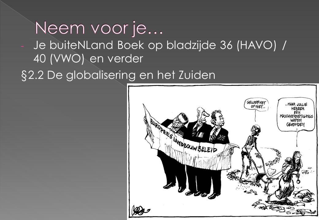- Je buiteNLand Boek op bladzijde 36 (HAVO) / 40 (VWO) en verder §2.2 De globalisering en het Zuiden