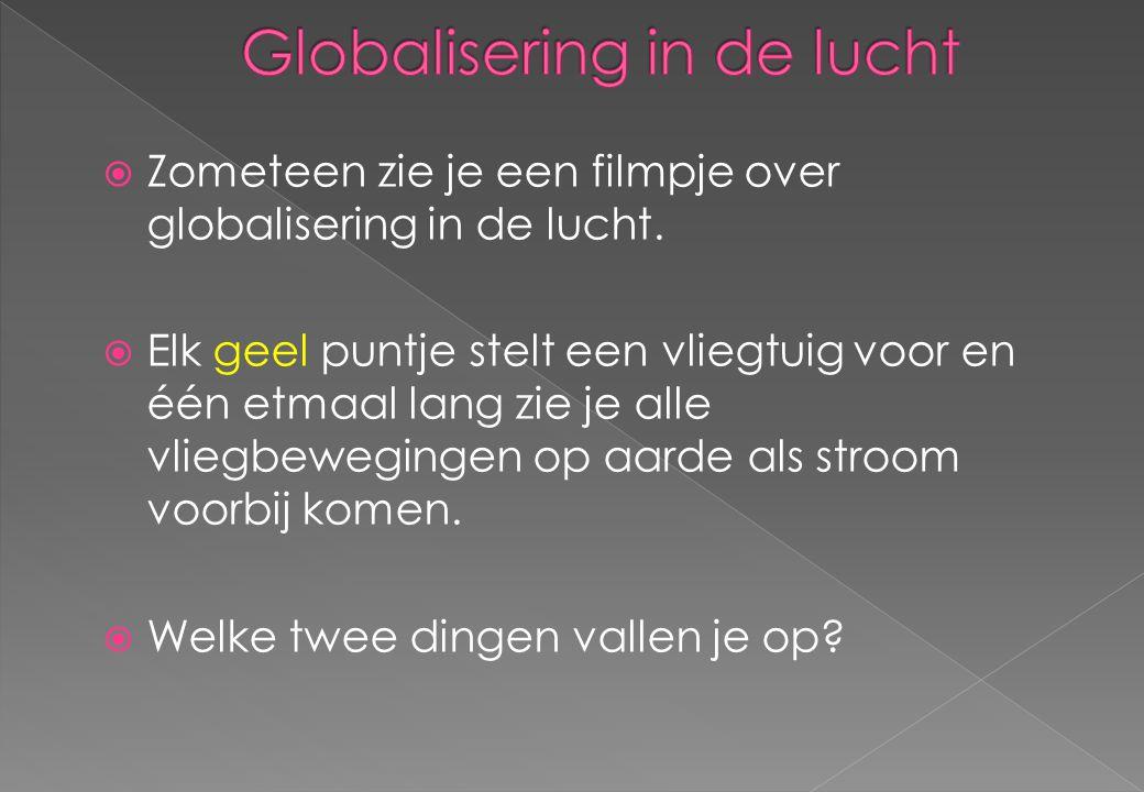  Zometeen zie je een filmpje over globalisering in de lucht.  Elk geel puntje stelt een vliegtuig voor en één etmaal lang zie je alle vliegbeweginge
