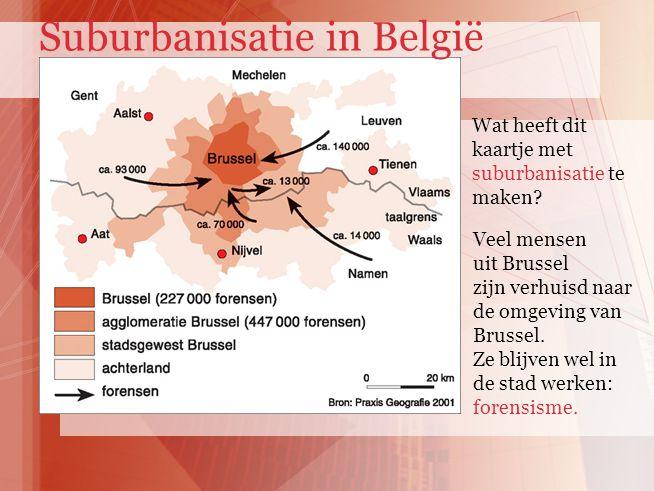Wat heeft dit kaartje met suburbanisatie te maken? Veel mensen uit Brussel zijn verhuisd naar de omgeving van Brussel. Ze blijven wel in de stad werke