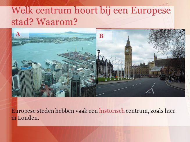 A B B Europese steden hebben vaak een historisch centrum, zoals hier in Londen. Welk centrum hoort bij een Europese stad? Waarom?
