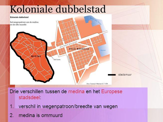 Drie verschillen tussen de medina en het Europese stadsdeel: 1.verschil in wegenpatroon/breedte van wegen 2.medina is ommuurd 3.Europese stads grenst