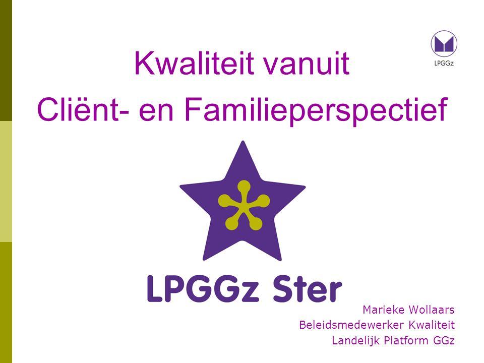 Kwaliteit vanuit Cliënt- en Familieperspectief Marieke Wollaars Beleidsmedewerker Kwaliteit Landelijk Platform GGz