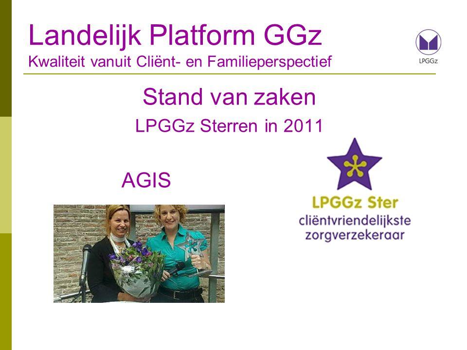 Stand van zaken LPGGz Sterren in 2011 AGIS Landelijk Platform GGz Kwaliteit vanuit Cliënt- en Familieperspectief