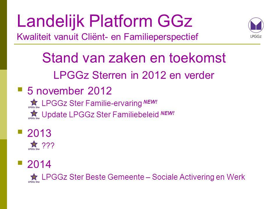 Stand van zaken en toekomst LPGGz Sterren in 2012 en verder  5 november 2012 LPGGz Ster Familie-ervaring NEW! Update LPGGz Ster Familiebeleid NEW! 