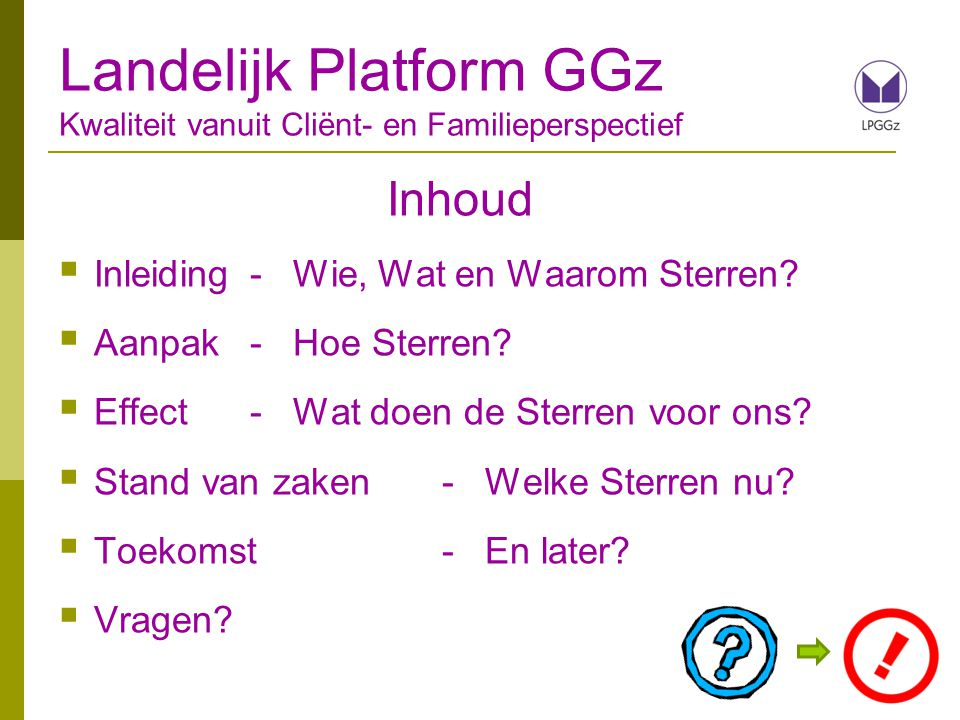 Landelijk Platform GGz Kwaliteit vanuit Cliënt- en Familieperspectief Inhoud  Inleiding - Wie, Wat en Waarom Sterren?  Aanpak - Hoe Sterren?  Effec
