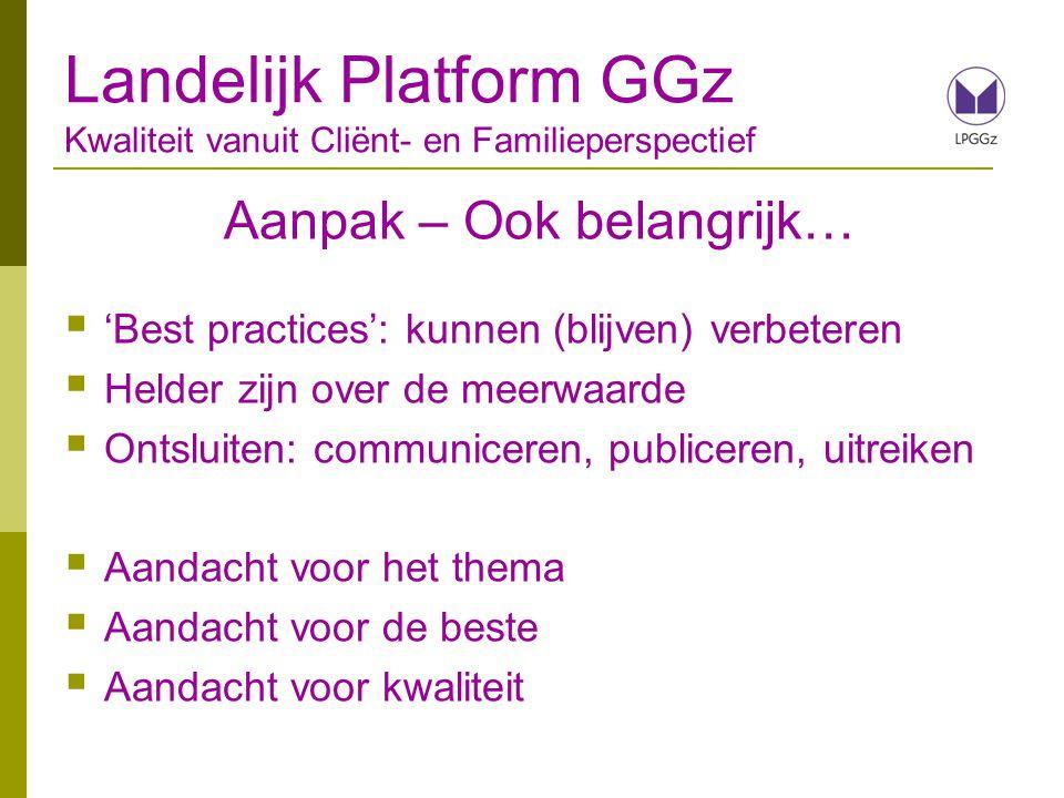 Aanpak – Ook belangrijk…  'Best practices': kunnen (blijven) verbeteren  Helder zijn over de meerwaarde  Ontsluiten: communiceren, publiceren, uitr