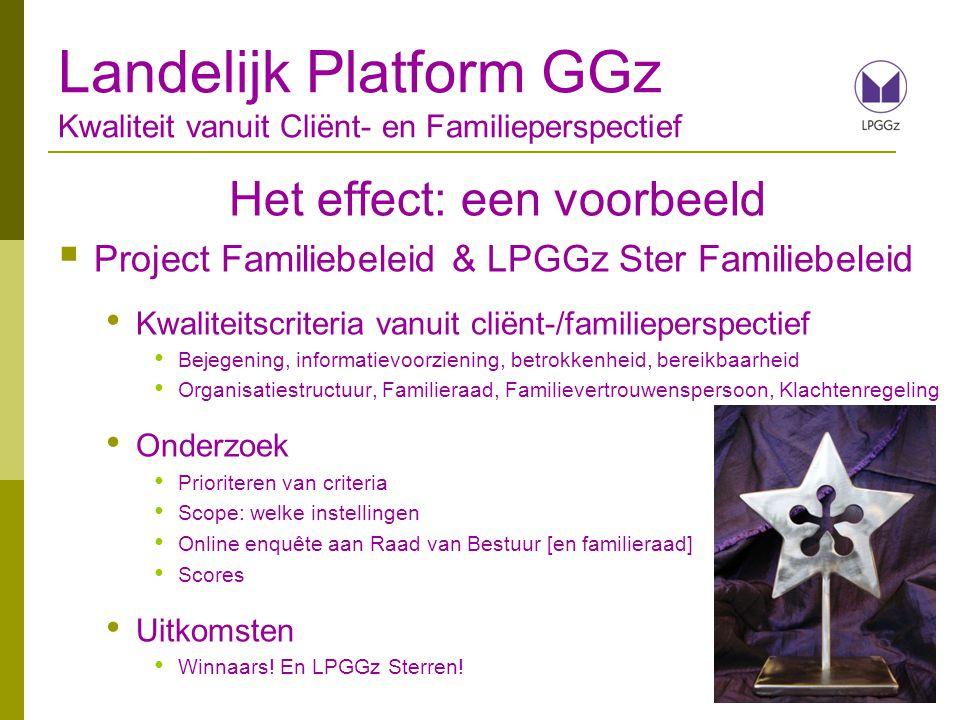 Het effect: een voorbeeld  Project Familiebeleid & LPGGz Ster Familiebeleid Kwaliteitscriteria vanuit cliënt-/familieperspectief Bejegening, informat