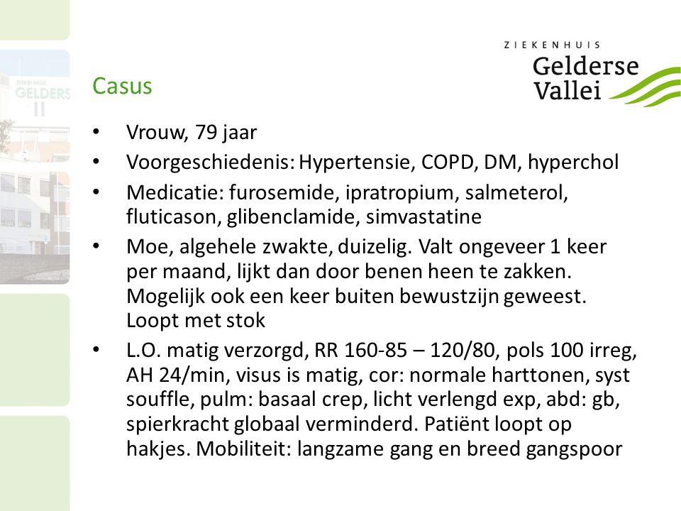 Casus Vrouw, 79 jaar Voorgeschiedenis: Hypertensie, COPD, DM, hyperchol Medicatie: furosemide, ipratropium, salmeterol, fluticason, glibenclamide, sim