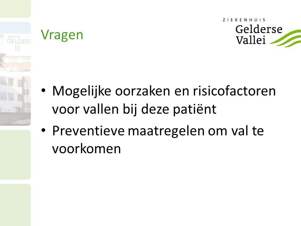Vragen Mogelijke oorzaken en risicofactoren voor vallen bij deze patiënt Preventieve maatregelen om val te voorkomen