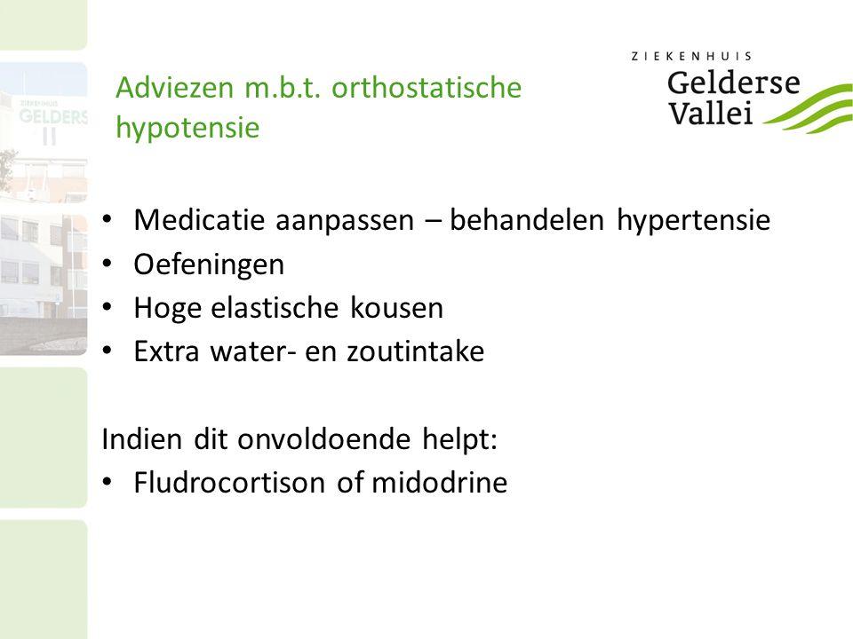 Adviezen m.b.t. orthostatische hypotensie Medicatie aanpassen – behandelen hypertensie Oefeningen Hoge elastische kousen Extra water- en zoutintake In