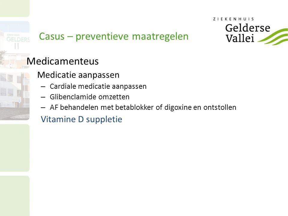 Casus – preventieve maatregelen Medicamenteus Medicatie aanpassen – Cardiale medicatie aanpassen – Glibenclamide omzetten – AF behandelen met betablok
