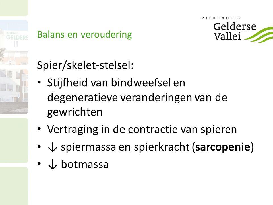 Balans en veroudering Spier/skelet-stelsel: Stijfheid van bindweefsel en degeneratieve veranderingen van de gewrichten Vertraging in de contractie van