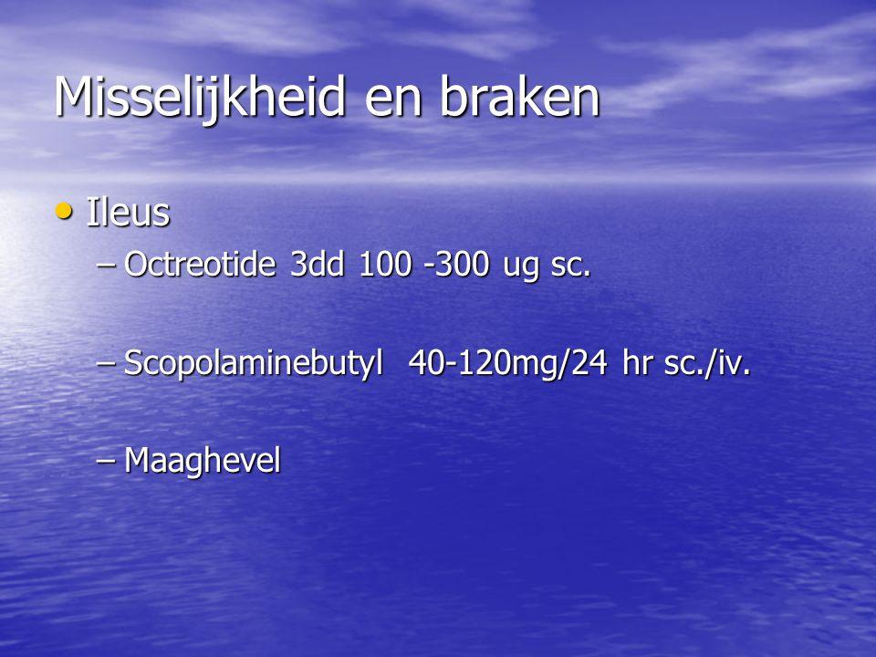 Misselijkheid en braken Ileus Ileus –Octreotide 3dd 100 -300 ug sc. –Scopolaminebutyl 40-120mg/24 hr sc./iv. –Maaghevel