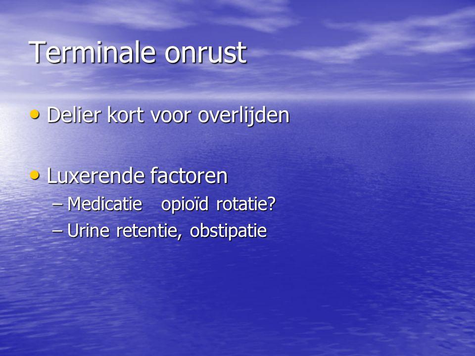 Terminale onrust Delier kort voor overlijden Delier kort voor overlijden Luxerende factoren Luxerende factoren –Medicatie opioïd rotatie? –Urine reten