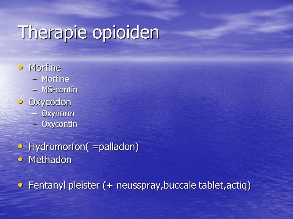Therapie opioiden Morfine Morfine –Morfine –MS-contin Oxycodon Oxycodon –Oxynorm –Oxycontin Hydromorfon( =palladon) Hydromorfon( =palladon) Methadon M