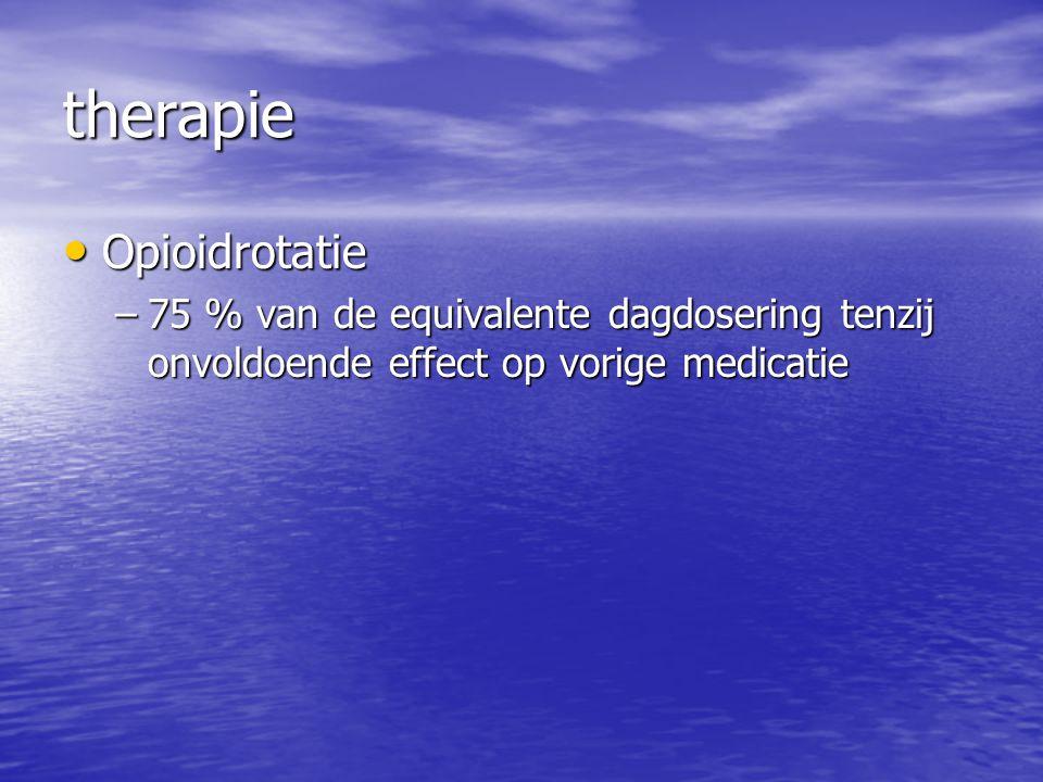 therapie Opioidrotatie Opioidrotatie –75 % van de equivalente dagdosering tenzij onvoldoende effect op vorige medicatie