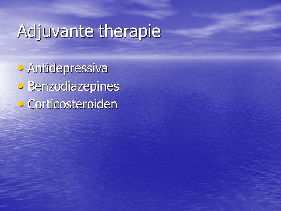 Adjuvante therapie Antidepressiva Antidepressiva Benzodiazepines Benzodiazepines Corticosteroiden Corticosteroiden