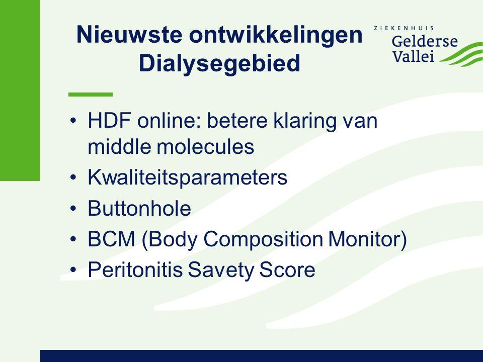 Nieuwste ontwikkelingen Dialysegebied HDF online: betere klaring van middle molecules Kwaliteitsparameters Buttonhole BCM (Body Composition Monitor) P