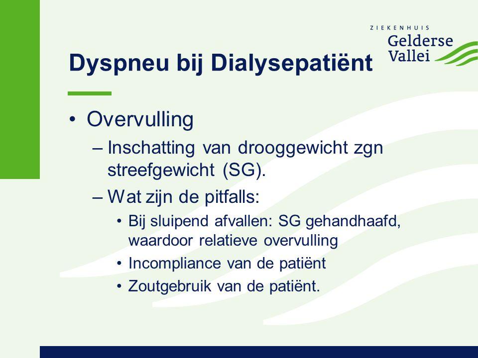 Dyspneu bij Dialysepatiënt Overvulling –Inschatting van drooggewicht zgn streefgewicht (SG). –Wat zijn de pitfalls: Bij sluipend afvallen: SG gehandha