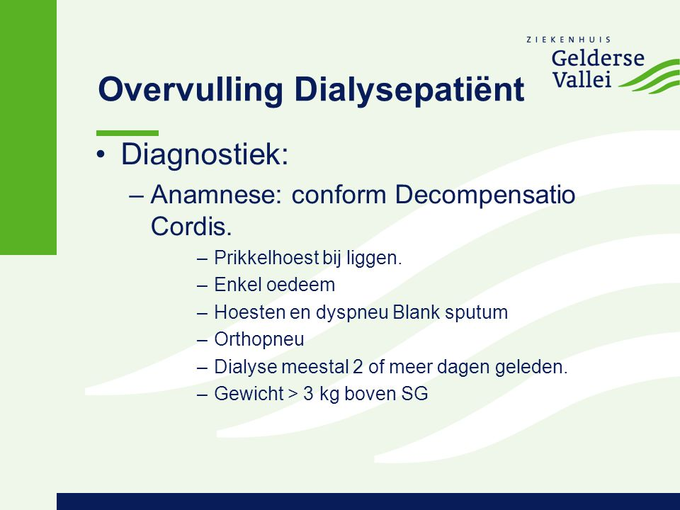 Overvulling Dialysepatiënt Diagnostiek: –Anamnese: conform Decompensatio Cordis.