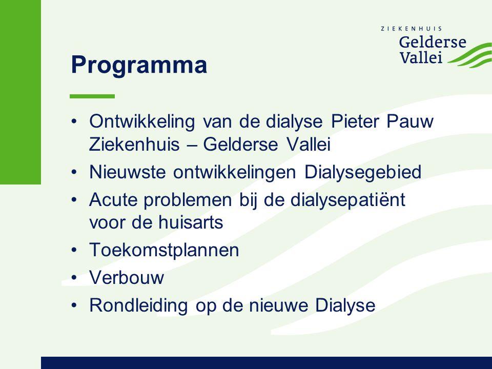 Programma Ontwikkeling van de dialyse Pieter Pauw Ziekenhuis – Gelderse Vallei Nieuwste ontwikkelingen Dialysegebied Acute problemen bij de dialysepat