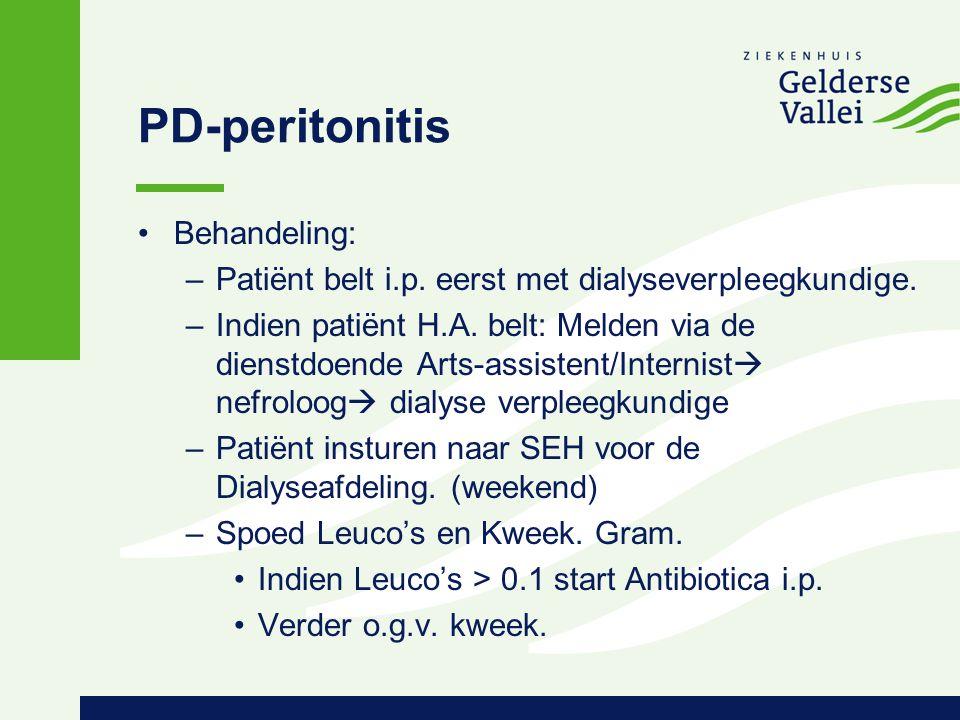 PD-peritonitis Behandeling: –Patiënt belt i.p. eerst met dialyseverpleegkundige. –Indien patiënt H.A. belt: Melden via de dienstdoende Arts-assistent/