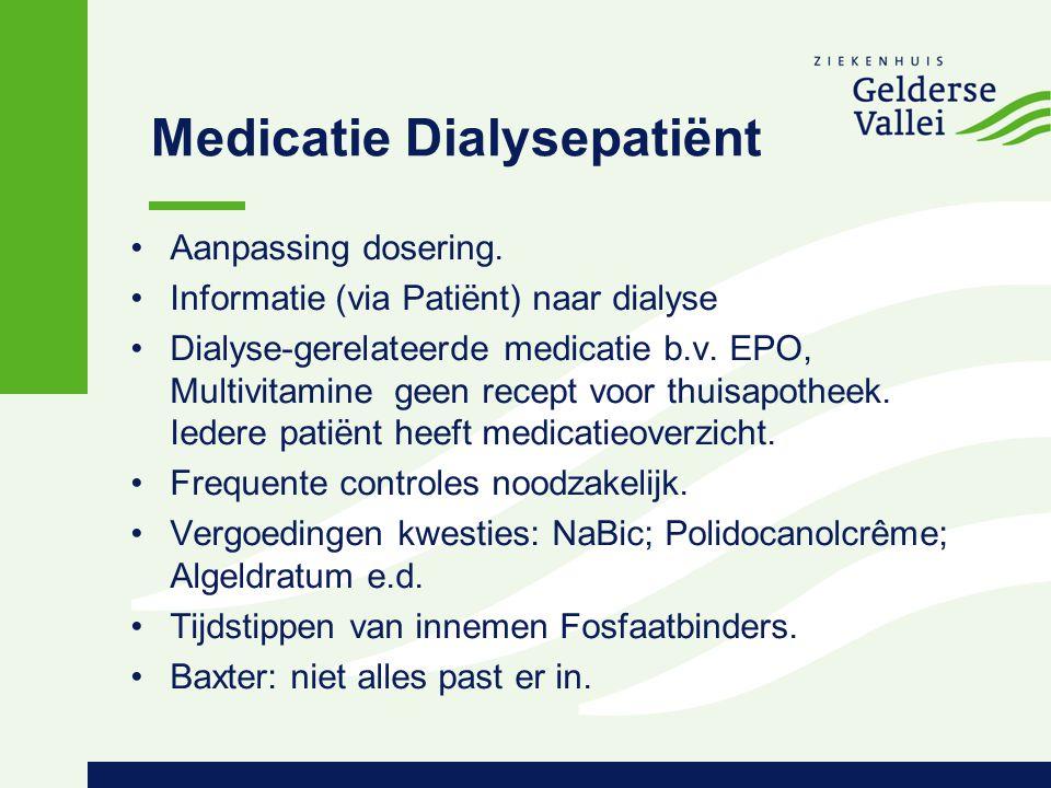 Medicatie Dialysepatiënt Aanpassing dosering. Informatie (via Patiënt) naar dialyse Dialyse-gerelateerde medicatie b.v. EPO, Multivitamine geen recept